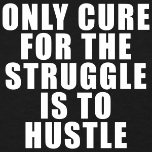 ONLY CURE FOR THE STRUGGLE IS THE HUSTLE T-SHIRT - Women's T-Shirt