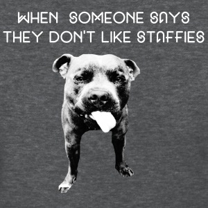 When someone says they do not like staffies - Women's T-Shirt
