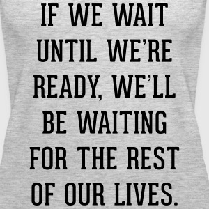 Wait Until Ready Quote Tanks - Women's Premium Tank Top