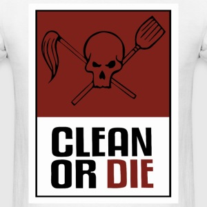 Clean or Die - Men's T-Shirt