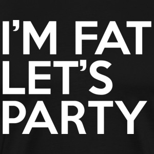 I'm Fat Let's Party - Men's Premium T-Shirt