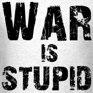 War is Stupid3 - Men's T-Shirt