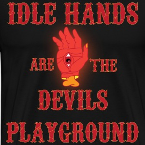 Idle hands are the devils playground black t shirt - Men's Premium T-Shirt