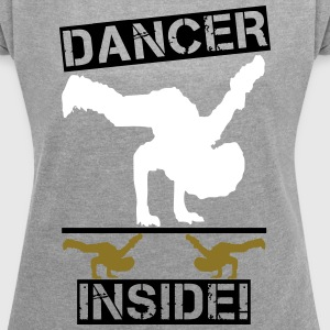 Dancer inside! - Women´s Roll Cuff T-Shirt