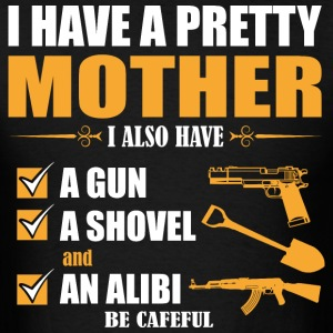 I have Pretty Mother I Also Must A Gun A Showel an - Men's T-Shirt