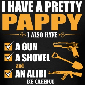 I have Pretty Pappy I Also Must A Gun A Showel and - Men's T-Shirt