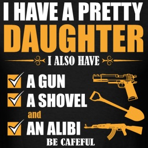 I have Pretty Daughter I Also Must A Gun A Showel  - Men's T-Shirt