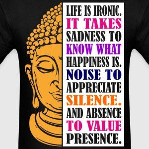 Life IS Ironic. It Takes Sadness To Know What Happ - Men's T-Shirt