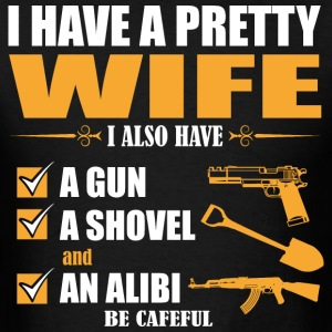 I have Pretty Wife I Also Must A Gun A Showel and  - Men's T-Shirt