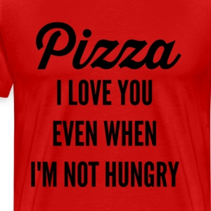 Pizza I Love You Even When I'm Not Hungry T-Shirts - Men's Premium T-Shirt