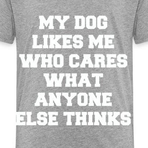 my-dog-likes-me-t-shirt.png Baby & Toddler Shirts - Toddler Premium T-Shirt