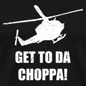 Get To Da Choppa! - Men's Premium T-Shirt