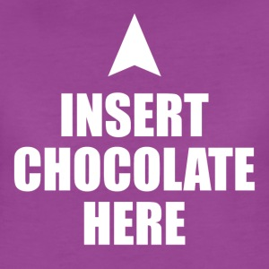Insert Chocolate Here - Women's Premium T-Shirt