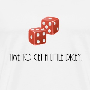 Time to get a little dicey - Men's Premium T-Shirt