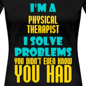 I'm A Physical Therapist - Women's Premium T-Shirt