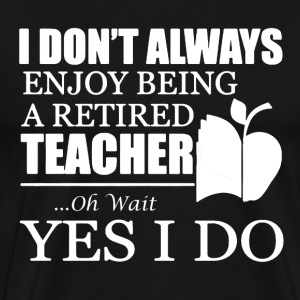 Retired Teacher Shirt - Men's Premium T-Shirt