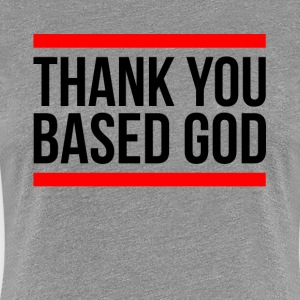 THANK YOU BASED GOD T-Shirts - Women's Premium T-Shirt