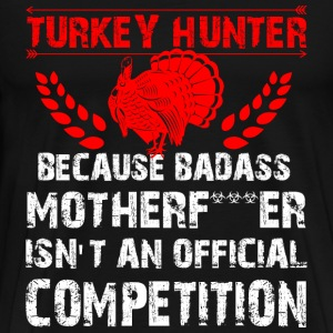 Turkey hunter - Badass isn't an official competiti - Men's Premium T-Shirt