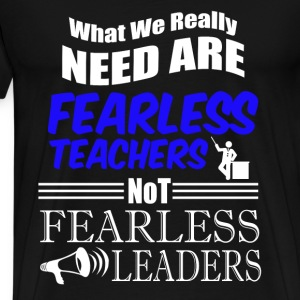 We need Fearless teacher - Not fearless leader - Men's Premium T-Shirt