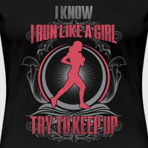 Runner - I know I run like a girl try to keep up - Women's Premium T-Shirt