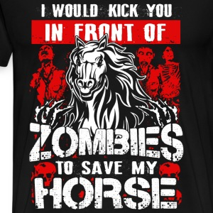 Save my horse - Kick you in front of Zombies - Men's Premium T-Shirt