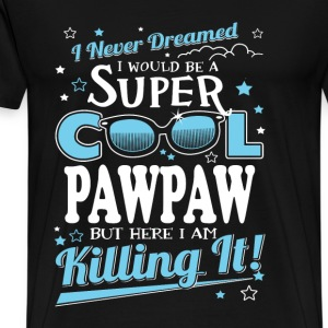 Super cool Pawpaw - Here I am killing it - Men's Premium T-Shirt