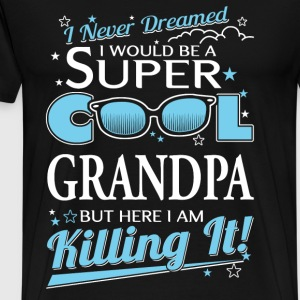 Super cool Grandpa - Here I am killing it - Men's Premium T-Shirt