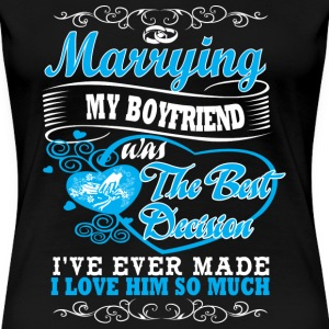 Boyfriend - Marrying him was my best decision - Women's Premium T-Shirt