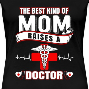 Mom Doctor is raised by the best mom t-shirt - Women's Premium T-Shirt