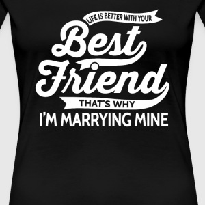 Best friend - Life is better with your best friend - Women's Premium T-Shirt