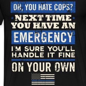 Law Enforcement - Cops won't come next emergency - Men's Premium T-Shirt