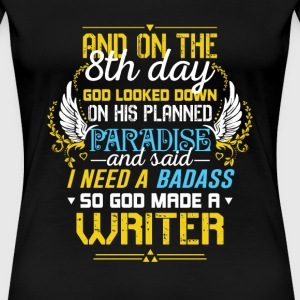 Writer - God need a badass so he made writers - Women's Premium T-Shirt