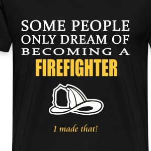 Firefighter - Some only dream of being firefighter - Men's Premium T-Shirt