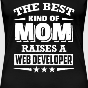 Web developer - Web developer raised by best mom - Women's Premium T-Shirt