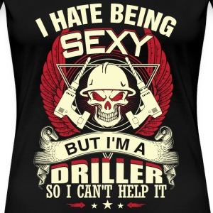 Driller - I'm a sexy driller t-shirt for driller - Women's Premium T-Shirt