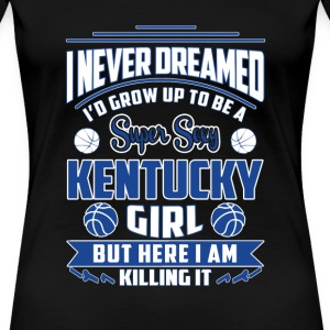 Kentucky girl - Never dreamed being kentucky girl - Women's Premium T-Shirt