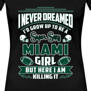 Miami girl - Never dreamed being a sexy miami girl - Women's Premium T-Shirt