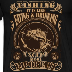 Fishing - It's like eating except more important - Men's Premium T-Shirt