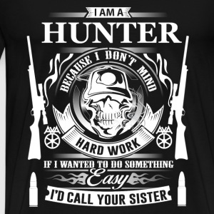 Hunter - I'm a hunter coz I don't mind hardwork - Men's Premium T-Shirt