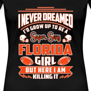 Florida girl - Never dreamed to be a florida girl - Women's Premium T-Shirt