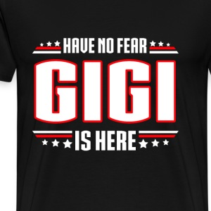 Gigi - Have no fear gigi is here awesome t-shirt - Men's Premium T-Shirt