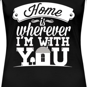 I love you - Home is wherever I'm with you - Women's Premium T-Shirt