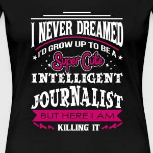 Journalist - I never dreamed to be an journalist - Women's Premium T-Shirt