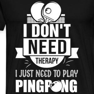 Pingpong - I just need to play pingpong t-shirt - Men's Premium T-Shirt
