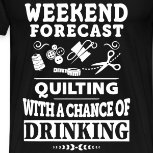 Quilting - Quilting with a chance of drinking tee - Men's Premium T-Shirt