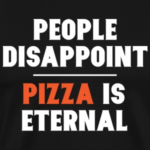 People Disappoint Pizza is Eternal - Men's Premium T-Shirt
