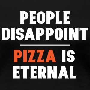 People Disappoint Pizza is Eternal - Women's Premium T-Shirt