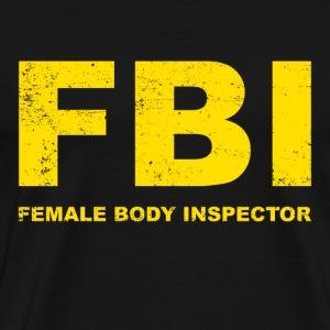 FBI Female Body Inspector - Men's Premium T-Shirt