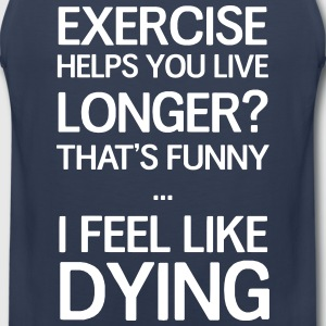 Exercise helps you live longer? That's funny Sportswear - Men's Premium Tank