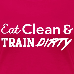 Eat clean and train dirty T-Shirts - Women's Premium T-Shirt